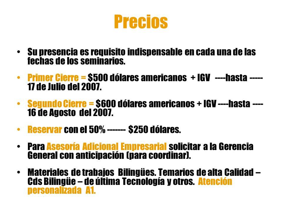 Precios Su presencia es requisito indispensable en cada una de las fechas de los seminarios. Primer Cierre = $500 dólares americanos + IGV ----hasta -