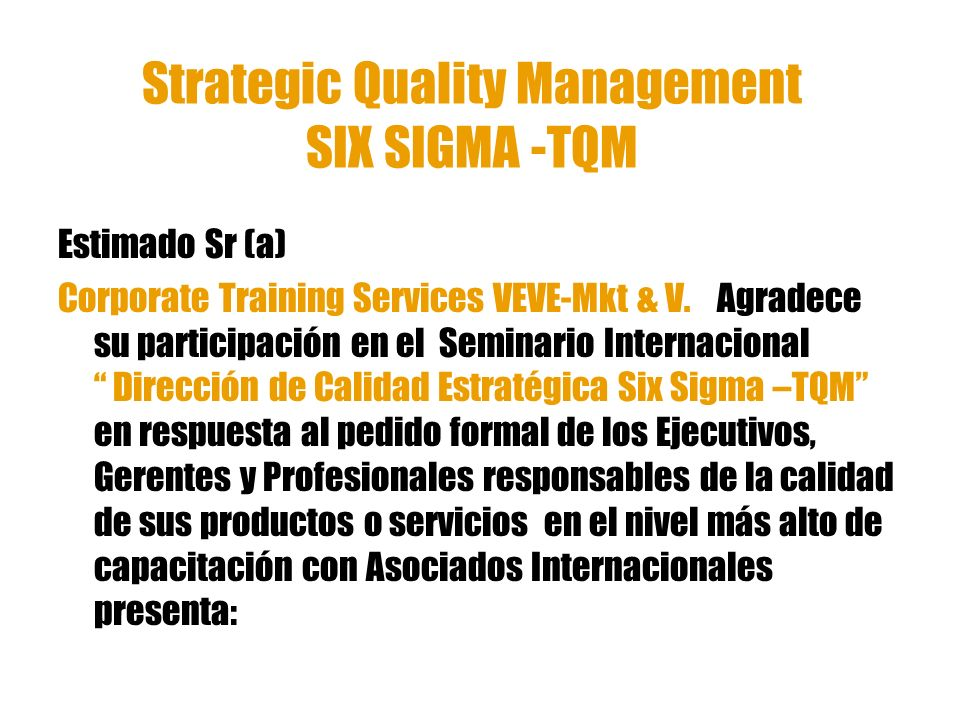 Strategic Quality Management SIX SIGMA -TQM Estimado Sr (a) Corporate Training Services VEVE-Mkt & V. Agradece su participación en el Seminario Intern