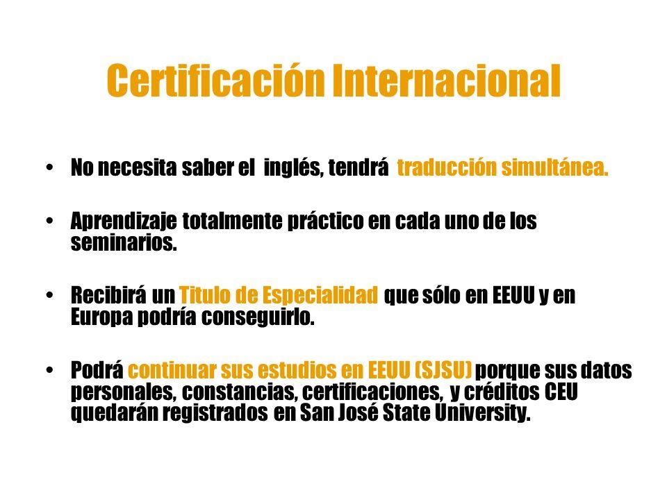 Certificación Internacional No necesita saber el inglés, tendrá traducción simultánea. Aprendizaje totalmente práctico en cada uno de los seminarios.