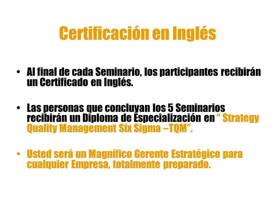 Certificación en Inglés Al final de cada Seminario, los participantes recibirán un Certificado en Inglés. Las personas que concluyan los 5 Seminarios