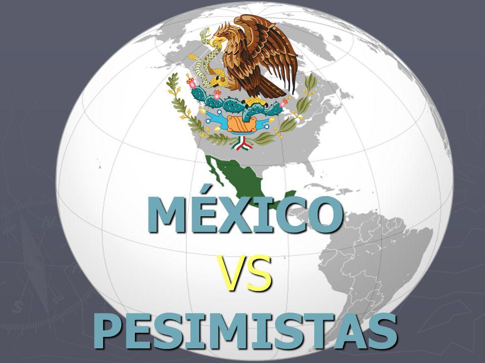 Así que deja de pensar Negativo: México no es un estado Fallido, México no es tierra sin ley donde Abunda la Corrupción y la Violencia.