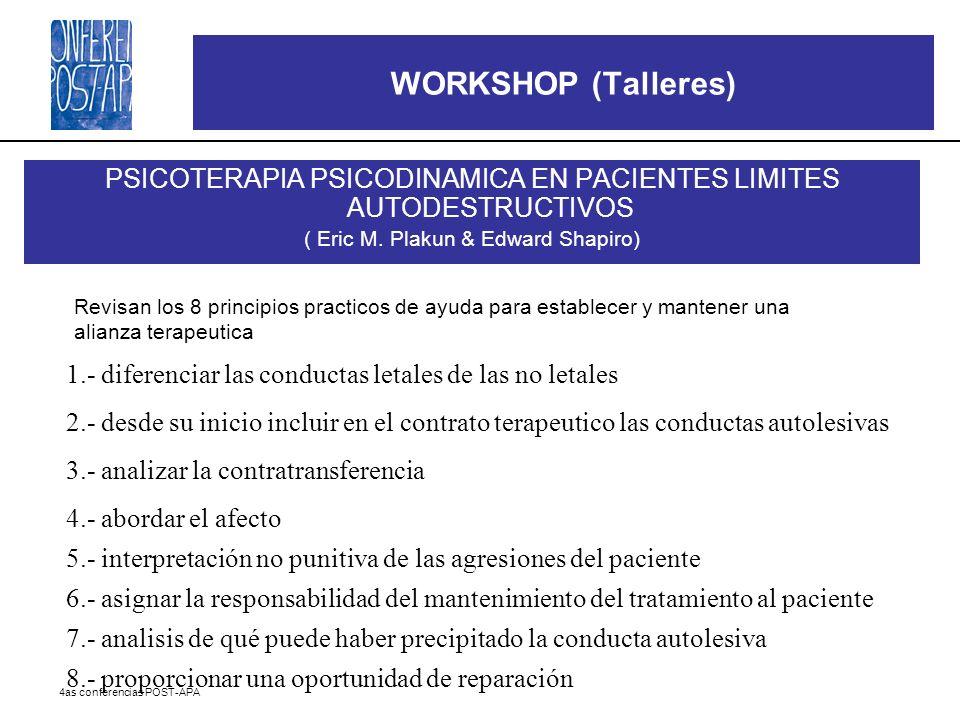 4as conferencias POST-APA WORKSHOP (Talleres) PSICOTERAPIA PSICODINAMICA EN PACIENTES LIMITES AUTODESTRUCTIVOS ( Eric M. Plakun & Edward Shapiro) 1.-