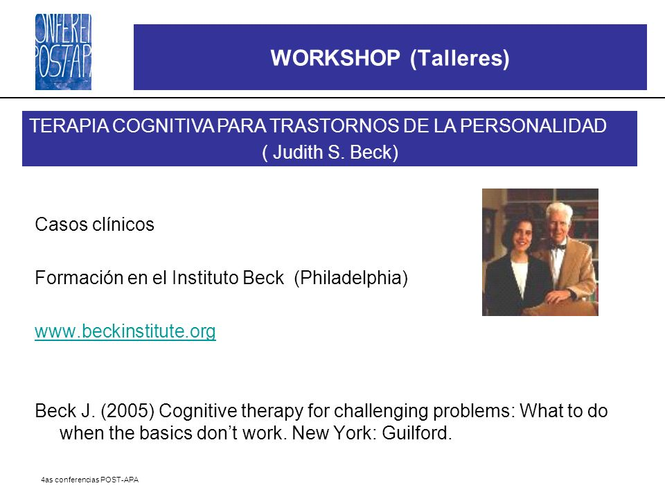 4as conferencias POST-APA Casos clínicos Formación en el Instituto Beck (Philadelphia) www.beckinstitute.org Beck J. (2005) Cognitive therapy for chal