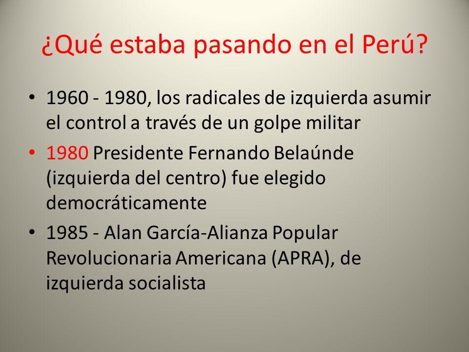 Perú en la década de 1980 La hiperinflación en 7600% La deuda externa de US $ 19 mil millones El tráfico de drogas un negocio de millones de dólares Sendero Luminoso y el MRTA Movimiento Revolucionario Túpac Amaru liderazgo ineficaz