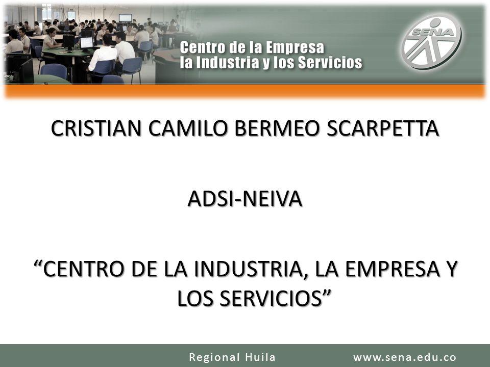 CRISTIAN CAMILO BERMEO SCARPETTA ADSI-NEIVA CENTRO DE LA INDUSTRIA, LA EMPRESA Y LOS SERVICIOS www.sena.edu.coRegional Huila