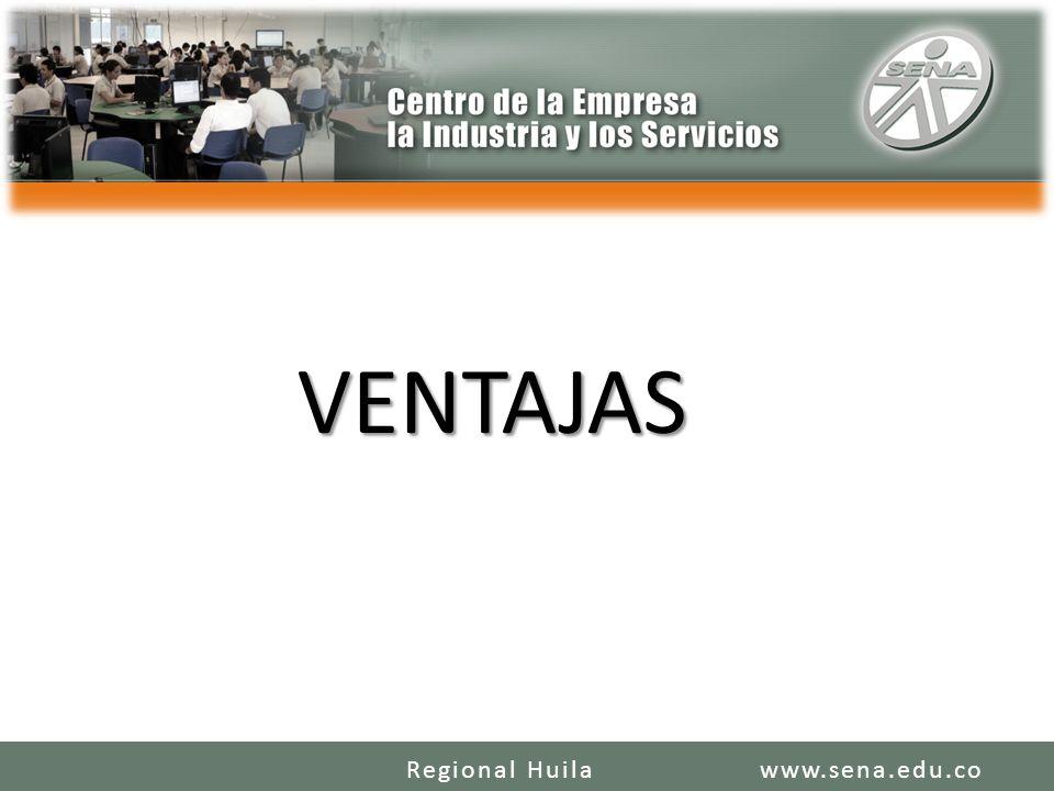 VENTAJAS www.sena.edu.coRegional Huila