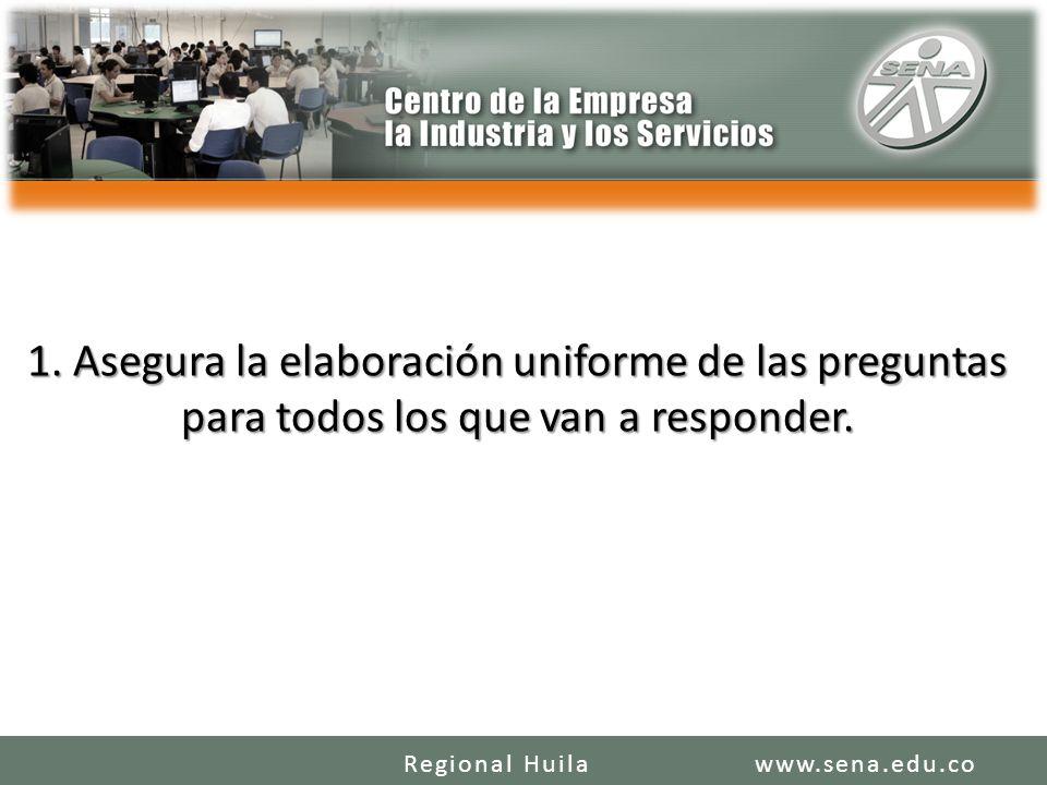 1. Asegura la elaboración uniforme de las preguntas para todos los que van a responder. www.sena.edu.coRegional Huila