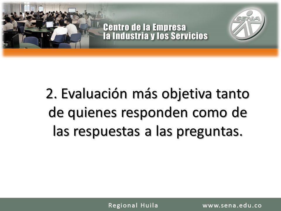 2. Evaluación más objetiva tanto de quienes responden como de las respuestas a las preguntas. www.sena.edu.coRegional Huila