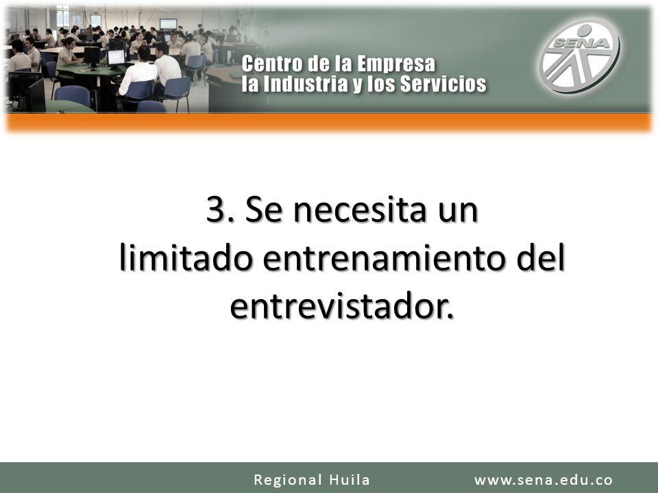 3. Se necesita un limitado entrenamiento del entrevistador. www.sena.edu.coRegional Huila