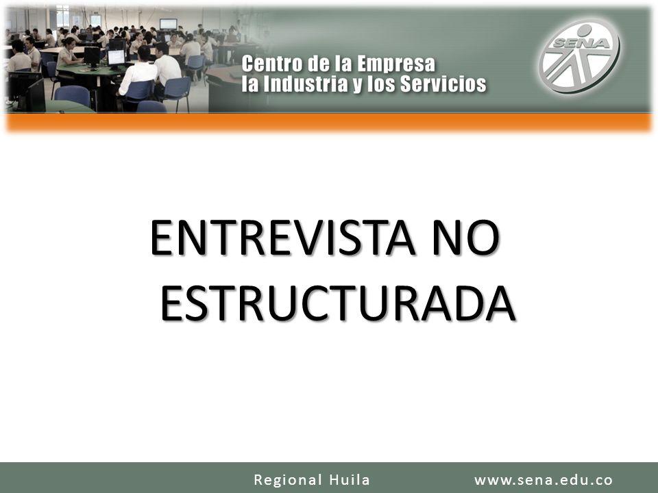 ENTREVISTA NO ESTRUCTURADA www.sena.edu.coRegional Huila