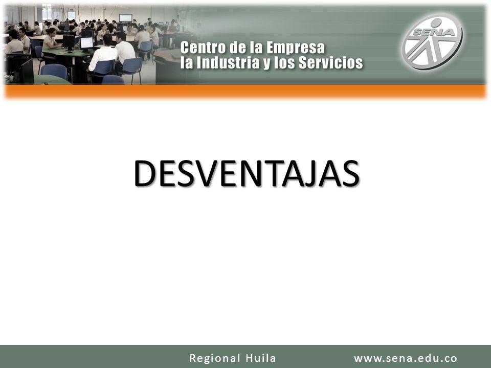 DESVENTAJAS www.sena.edu.coRegional Huila