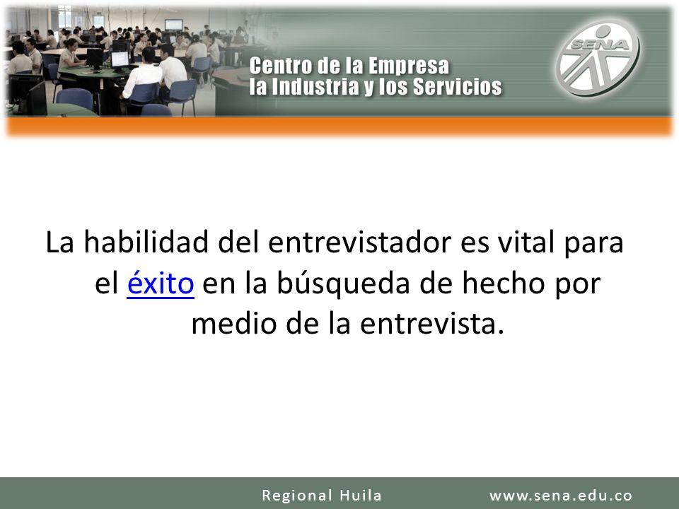 La habilidad del entrevistador es vital para el éxito en la búsqueda de hecho por medio de la entrevista.éxito www.sena.edu.coRegional Huila