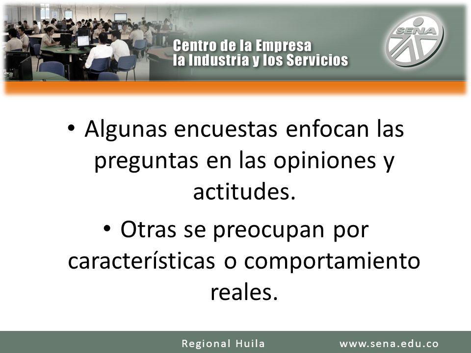 Algunas encuestas enfocan las preguntas en las opiniones y actitudes. Otras se preocupan por características o comportamiento reales. www.sena.edu.coR