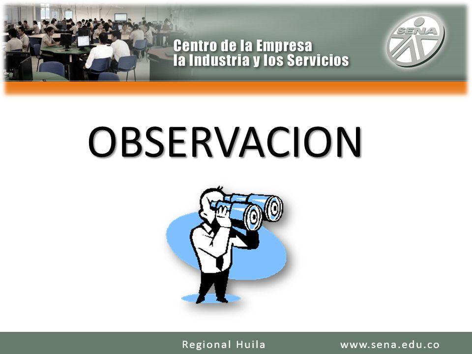 OBSERVACION www.sena.edu.coRegional Huila