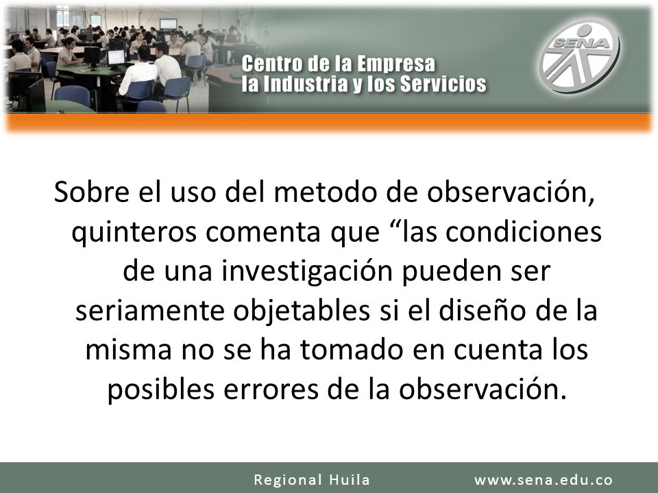 Sobre el uso del metodo de observación, quinteros comenta que las condiciones de una investigación pueden ser seriamente objetables si el diseño de la