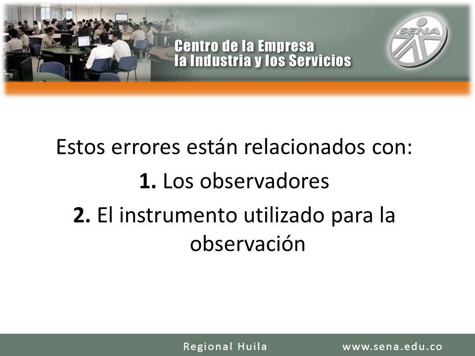 Estos errores están relacionados con: 1. Los observadores 2. El instrumento utilizado para la observación www.sena.edu.coRegional Huila
