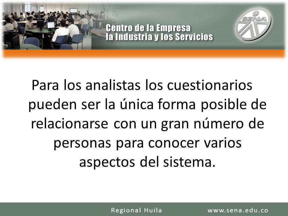 Para los analistas los cuestionarios pueden ser la única forma posible de relacionarse con un gran número de personas para conocer varios aspectos del sistema.