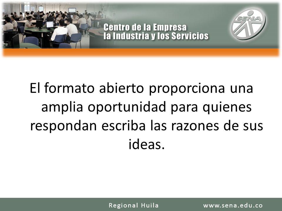 El formato abierto proporciona una amplia oportunidad para quienes respondan escriba las razones de sus ideas. www.sena.edu.coRegional Huila