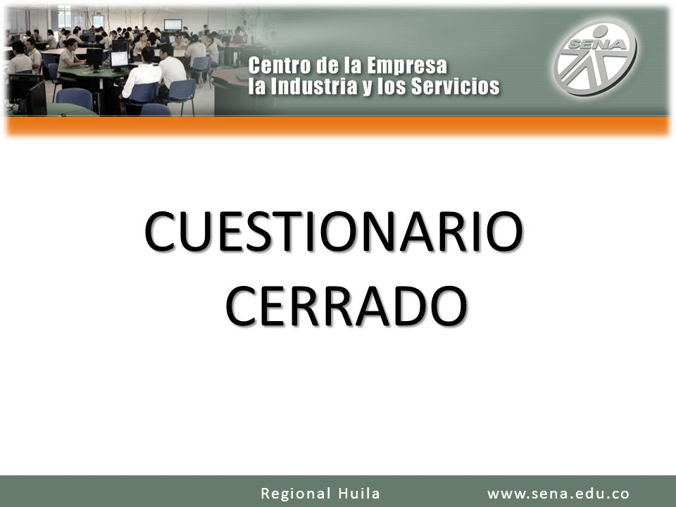 CUESTIONARIO CERRADO www.sena.edu.coRegional Huila