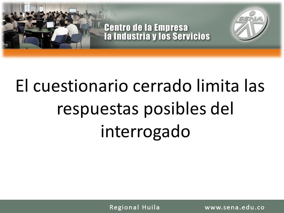 El cuestionario cerrado limita las respuestas posibles del interrogado www.sena.edu.coRegional Huila