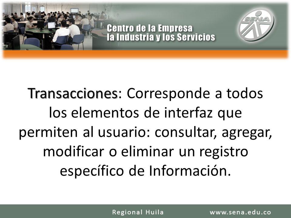 Transacciones Transacciones: Corresponde a todos los elementos de interfaz que permiten al usuario: consultar, agregar, modificar o eliminar un registro específico de Información.