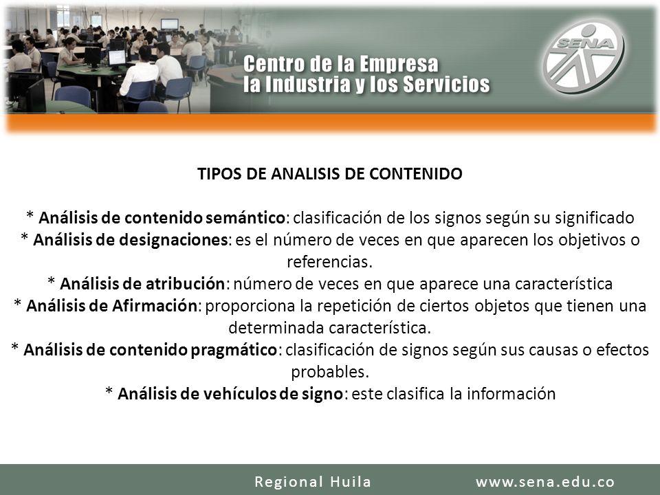 www.sena.edu.coRegional Huila TIPOS DE ANALISIS DE CONTENIDO * Análisis de contenido semántico: clasificación de los signos según su significado * Aná