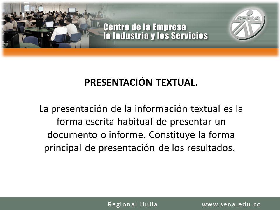 PRESENTACIÓN TEXTUAL. La presentación de la información textual es la forma escrita habitual de presentar un documento o informe. Constituye la forma