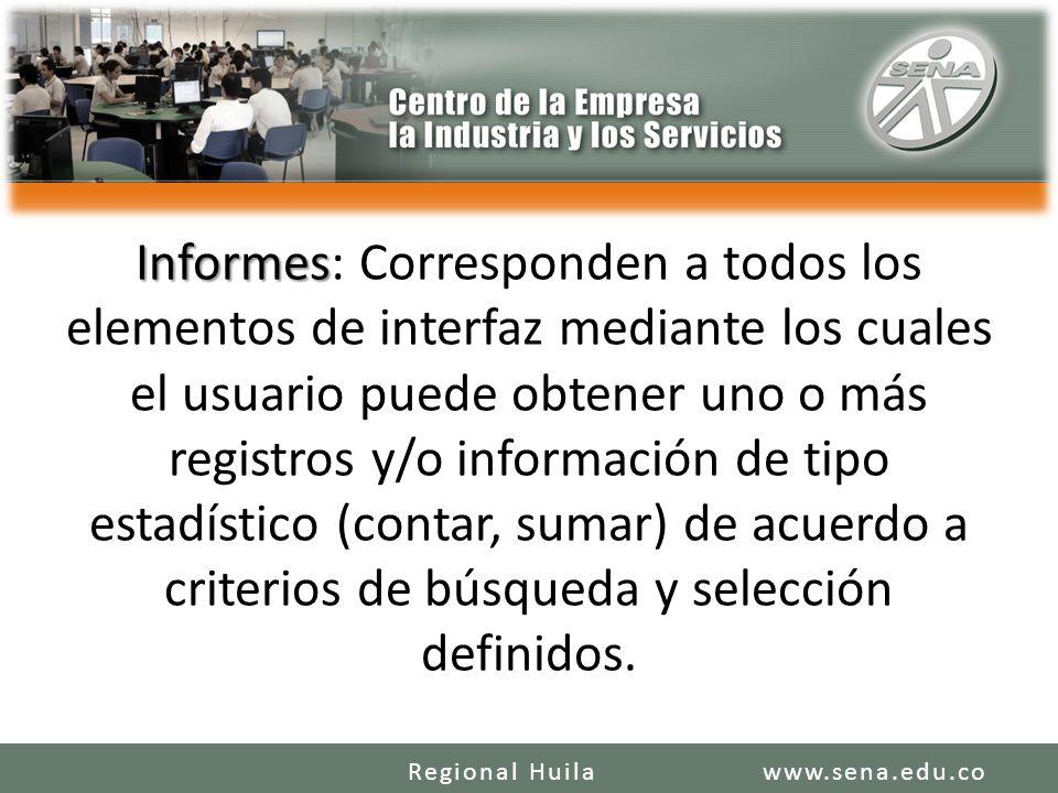 Informes Informes: Corresponden a todos los elementos de interfaz mediante los cuales el usuario puede obtener uno o más registros y/o información de