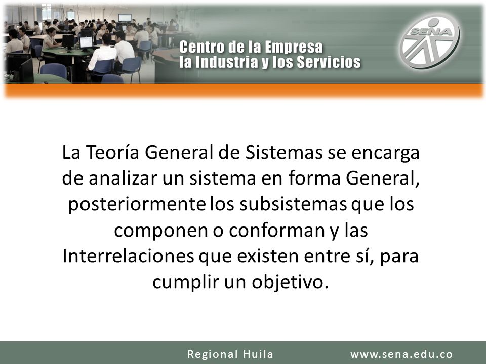 La Teoría General de Sistemas se encarga de analizar un sistema en forma General, posteriormente los subsistemas que los componen o conforman y las Interrelaciones que existen entre sí, para cumplir un objetivo.