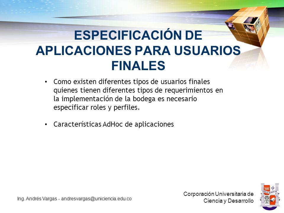 ESPECIFICACIÓN DE APLICACIONES PARA USUARIOS FINALES Corporación Universitaria de Ciencia y Desarrollo Ing.