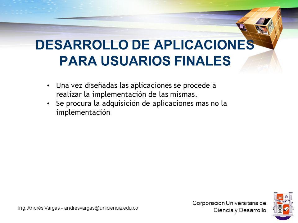 DESARROLLO DE APLICACIONES PARA USUARIOS FINALES Corporación Universitaria de Ciencia y Desarrollo Ing.
