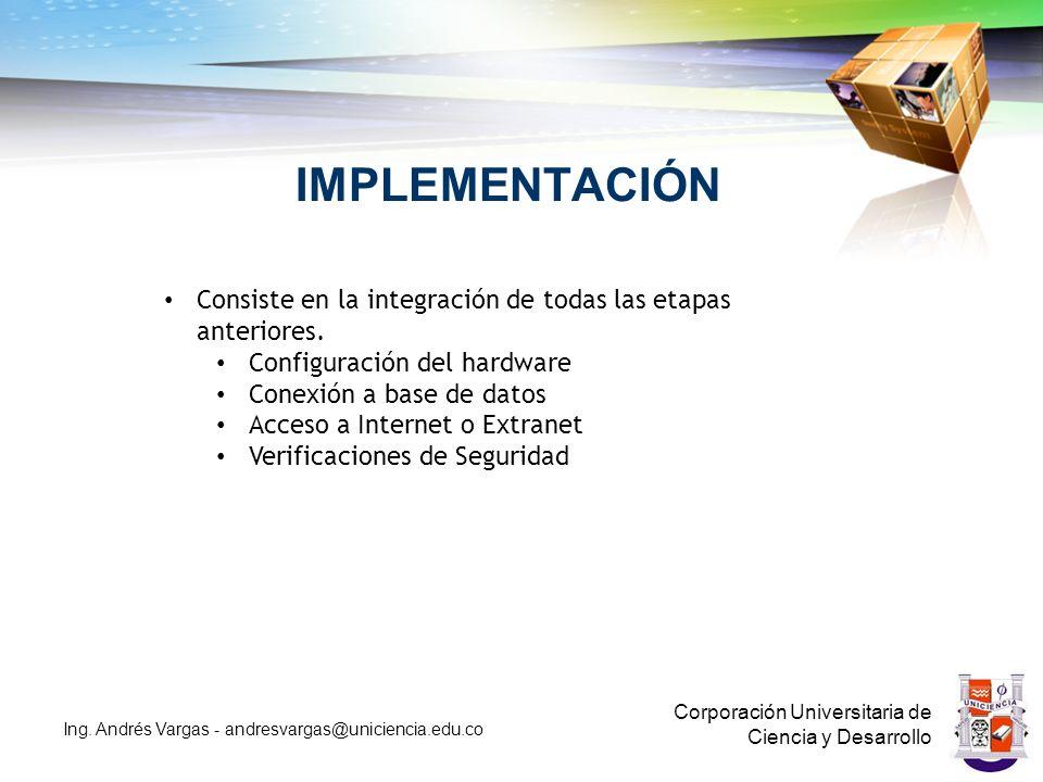 IMPLEMENTACIÓN Corporación Universitaria de Ciencia y Desarrollo Ing.