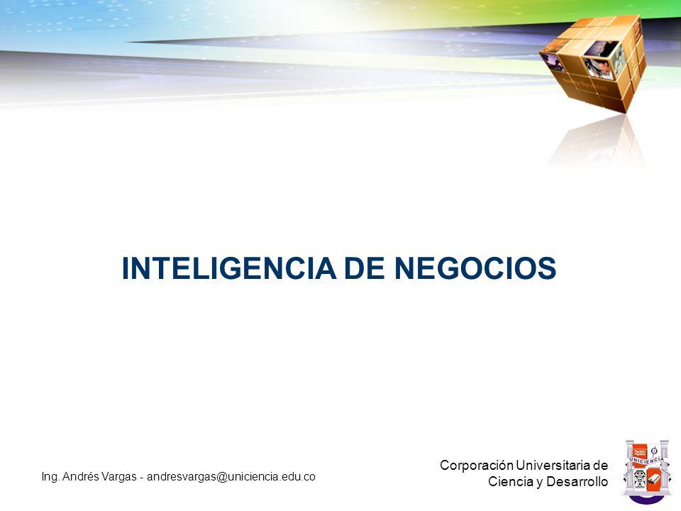 INTELIGENCIA DE NEGOCIOS Corporación Universitaria de Ciencia y Desarrollo Ing.