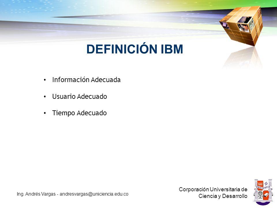 DEFINICIÓN IBM Corporación Universitaria de Ciencia y Desarrollo Ing.