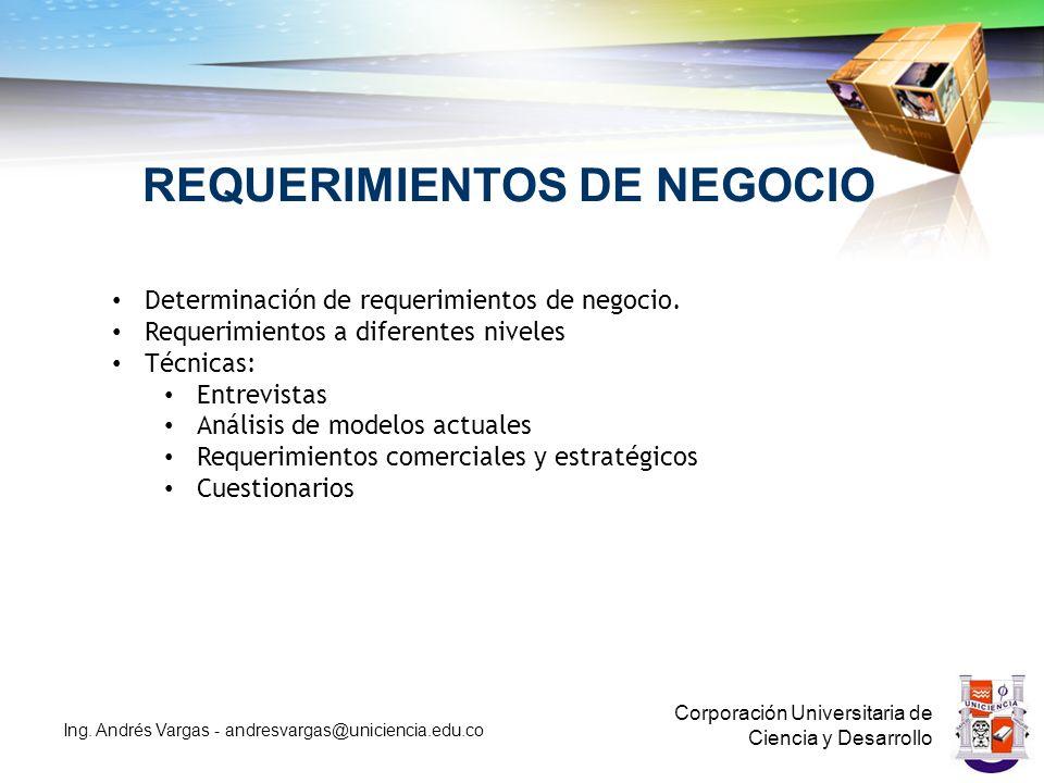 REQUERIMIENTOS DE NEGOCIO Corporación Universitaria de Ciencia y Desarrollo Ing.