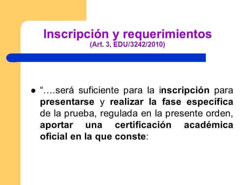 Inscripción y requerimientos (Art. 3, EDU/3242/2010) ….será suficiente para la inscripción para presentarse y realizar la fase específica de la prueba