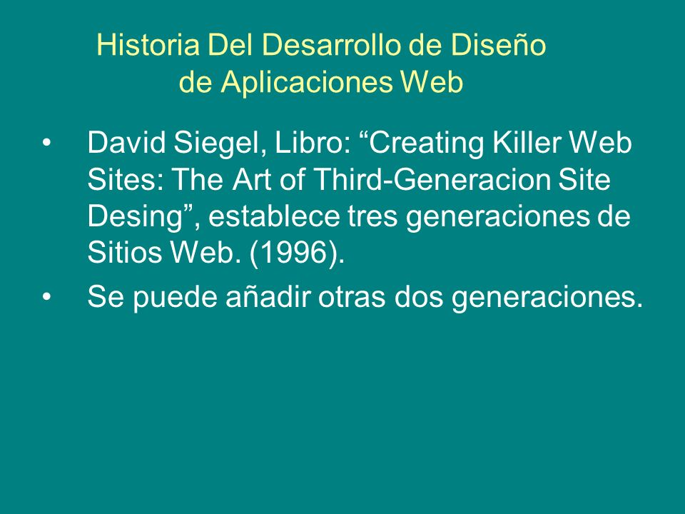 Historia Del Desarrollo de Diseño de Aplicaciones Web David Siegel, Libro: Creating Killer Web Sites: The Art of Third-Generacion Site Desing, estable