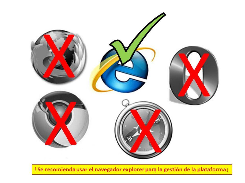 X X X X ! Se recomienda usar el navegador explorer para la gestión de la plataforma ¡