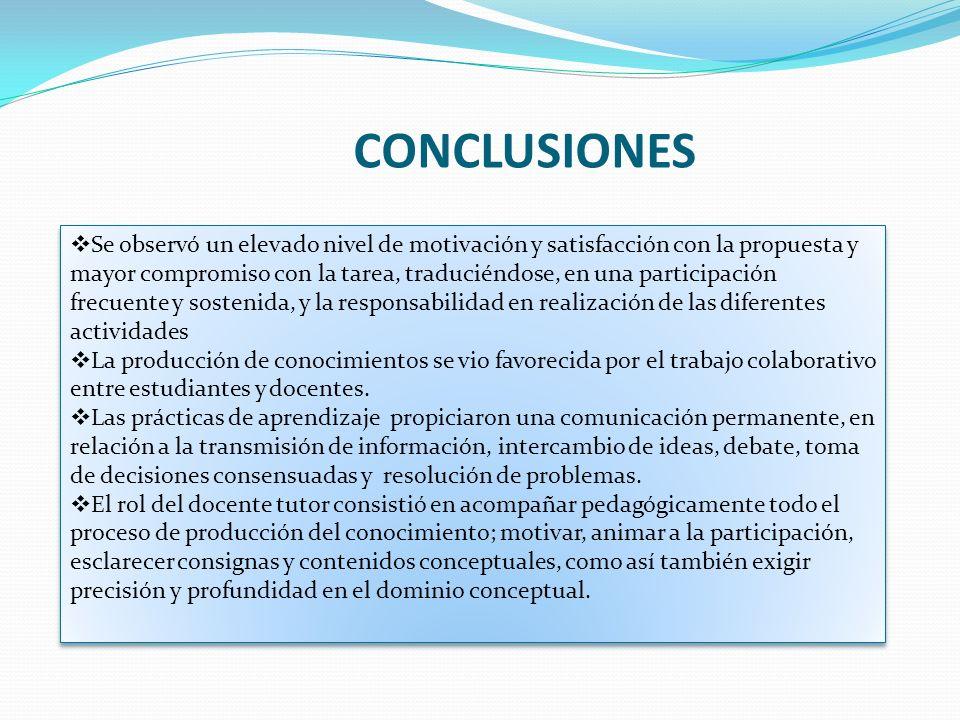 CONCLUSIONES Se observó un elevado nivel de motivación y satisfacción con la propuesta y mayor compromiso con la tarea, traduciéndose, en una particip
