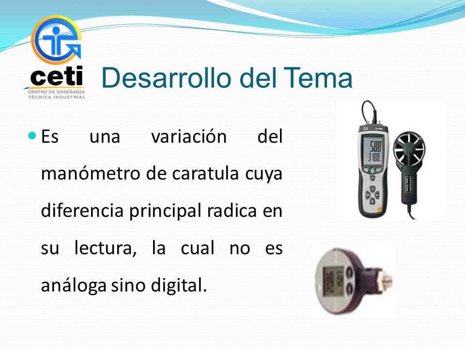 Desarrollo del Tema Es una variación del manómetro de caratula cuya diferencia principal radica en su lectura, la cual no es análoga sino digital.