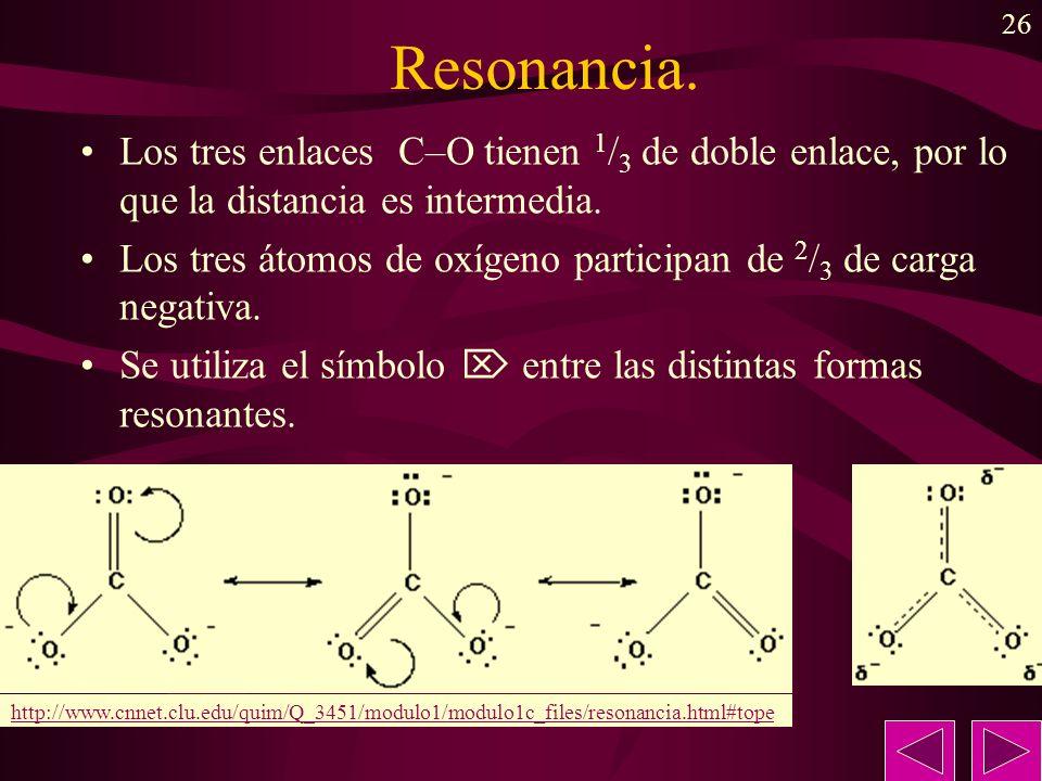 26 Resonancia. Los tres enlaces C–O tienen 1 / 3 de doble enlace, por lo que la distancia es intermedia. Los tres átomos de oxígeno participan de 2 /