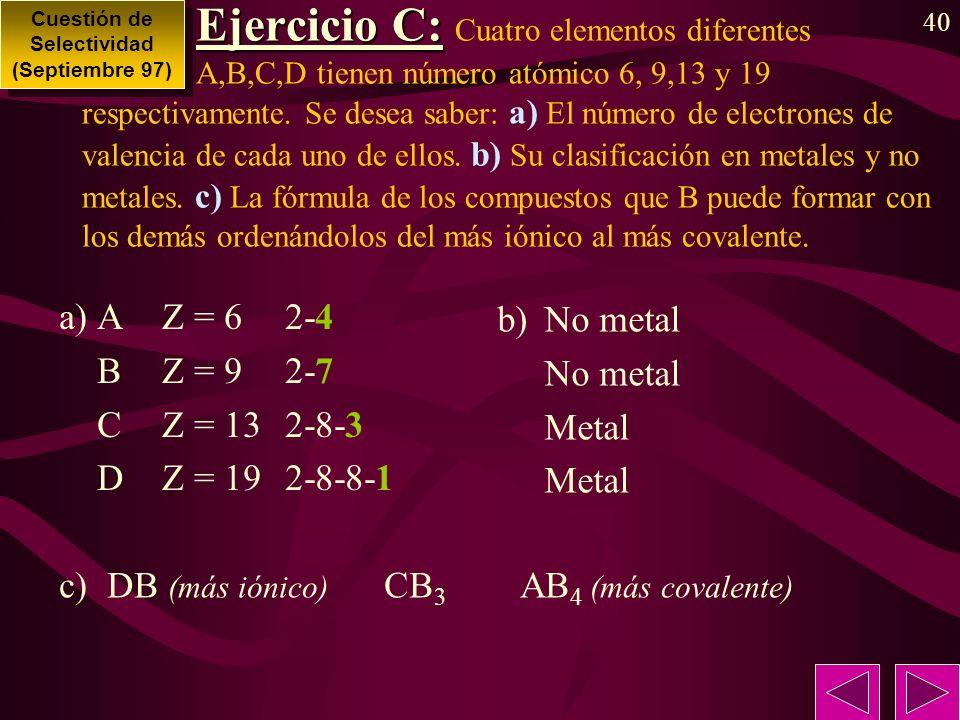 40 Ejercicio C: Ejercicio C: Cuatro elementos diferentes A,B,C,D tienen número atómico 6, 9,13 y 19 respectivamente.