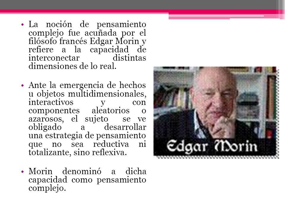 La noción de pensamiento complejo fue acuñada por el filósofo francés Edgar Morin y refiere a la capacidad de interconectar distintas dimensiones de l
