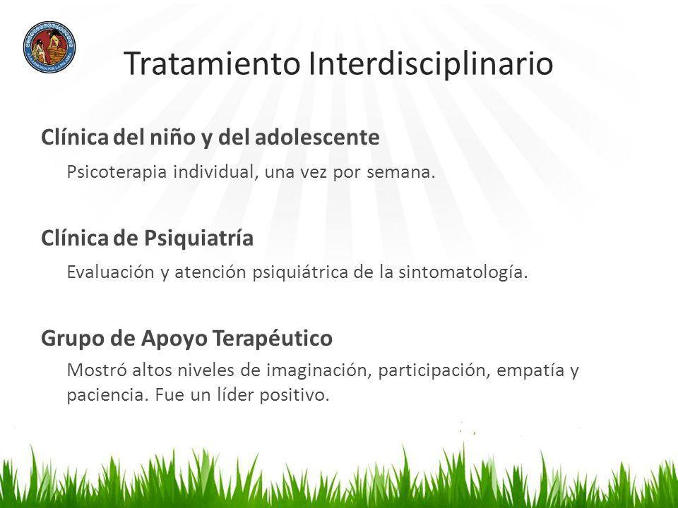 Tratamiento Interdisciplinario Clínica del niño y del adolescente Psicoterapia individual, una vez por semana. Clínica de Psiquiatría Evaluación y ate