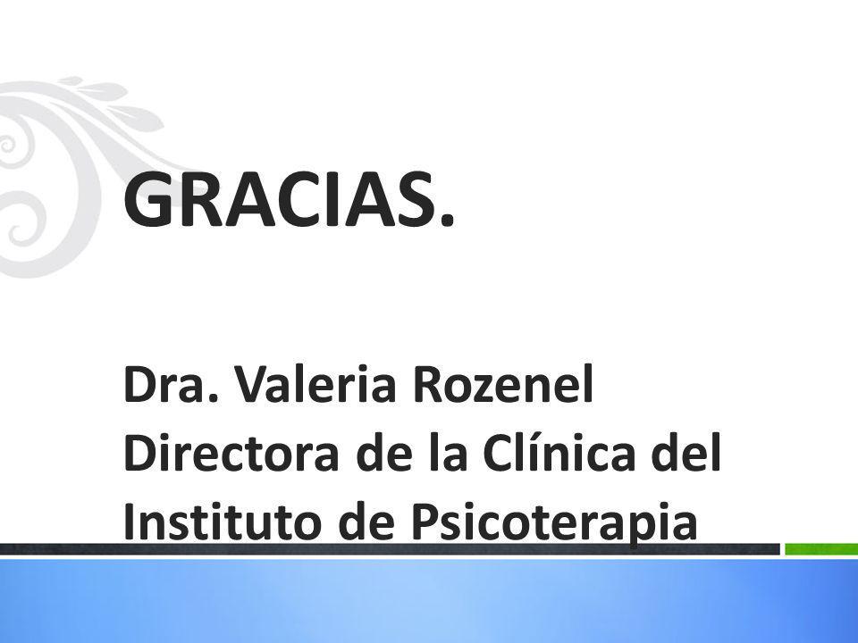 GRACIAS. Dra. Valeria Rozenel Directora de la Clínica del Instituto de Psicoterapia