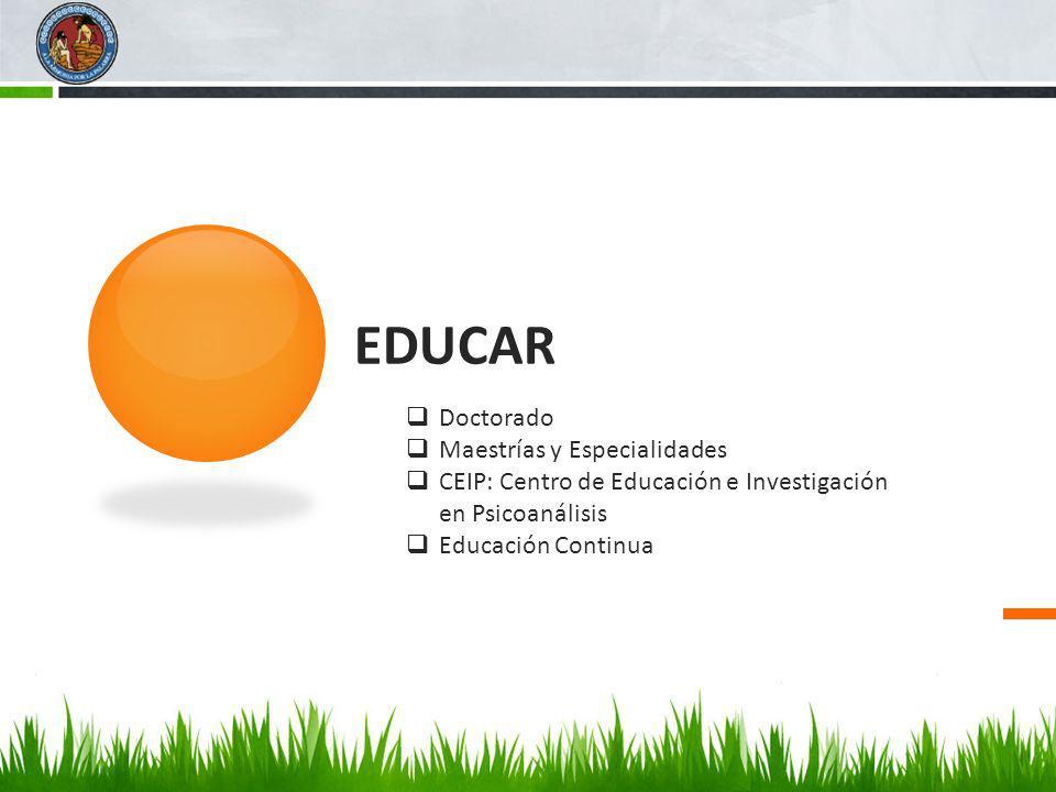 EDUCAR Doctorado Maestrías y Especialidades CEIP: Centro de Educación e Investigación en Psicoanálisis Educación Continua