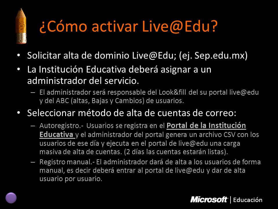 Educación ¿Cómo activar Live@Edu? Solicitar alta de dominio Live@Edu; (ej. Sep.edu.mx) La Institución Educativa deberá asignar a un administrador del