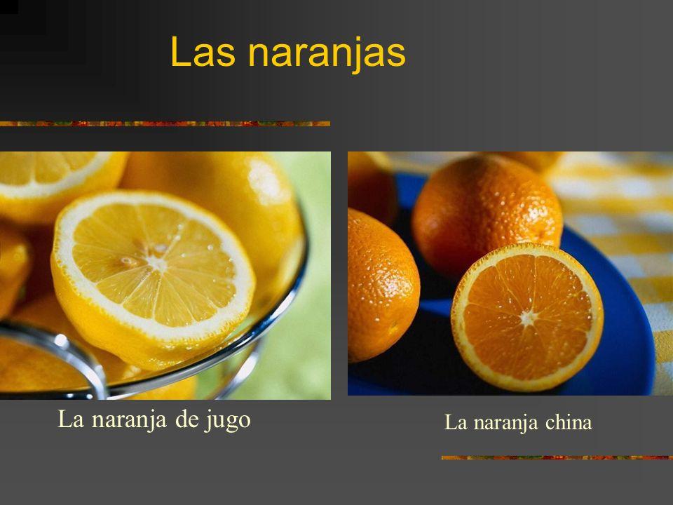 Las naranjas La naranja china La naranja de jugo