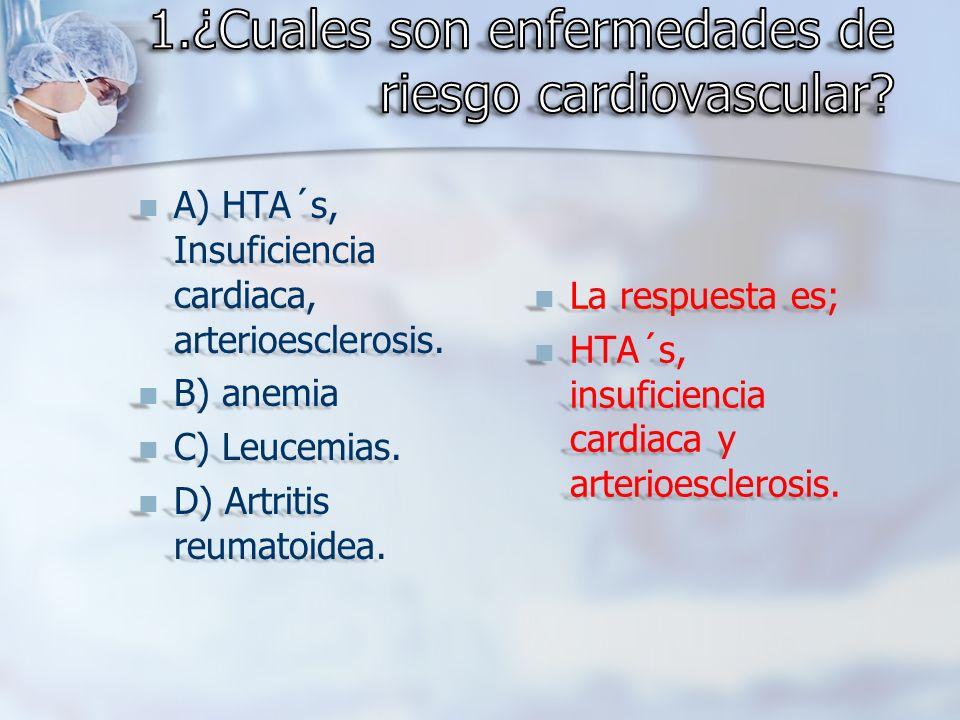 A) HTA´s, Insuficiencia cardiaca, arterioesclerosis. A) HTA´s, Insuficiencia cardiaca, arterioesclerosis. B) anemia B) anemia C) Leucemias. C) Leucemi
