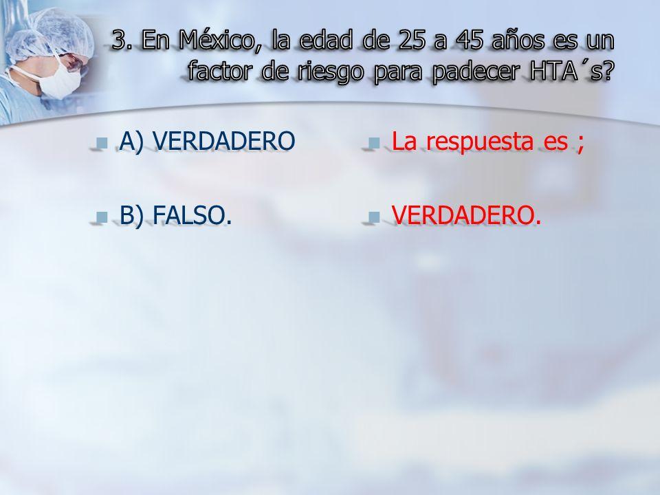 A) VERDADERO A) VERDADERO B) FALSO. B) FALSO. La respuesta es ; VERDADERO.
